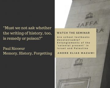 """Watch the seminar: """"Are school textbooks decolonisable? Entanglements of the 'colonial present' in Israel and Palestine"""" by André Elias Mazawi"""