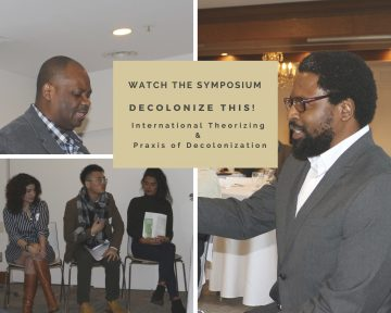Watch the Symposium: Decolonize This! International Theorizing and Praxis of Decolonization