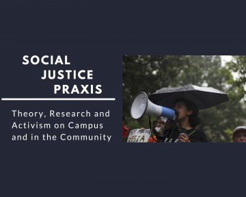 Social Justice Praxis: Theory, Research and Activism on Campus and in the Community